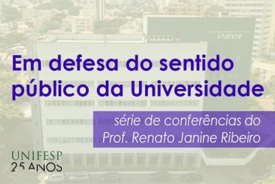 Conferência Em defesa do sentido público da Universidade, com o Prof. Renato Janine Ribeiro